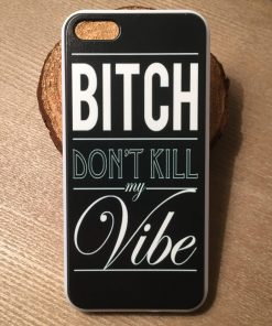 iPhone 5 5s 5c Bitch don't kill my vibe online kopen - gratis verzending - Smartphonehoesjes 4 You